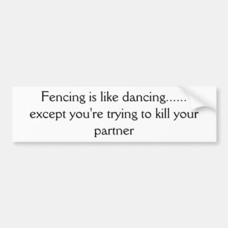 Fencing is like dancing except you re try bumper sticker