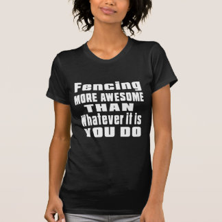 Fencing more awesome than whatever it is you do T-Shirt