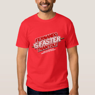Fernando IS to faster than you! (Red) Tshirts