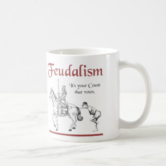 Feudalism - It's your Count that votes Coffee Mug