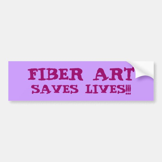 FIBER ART SAVES LIVES!!! BUMPER STICKER