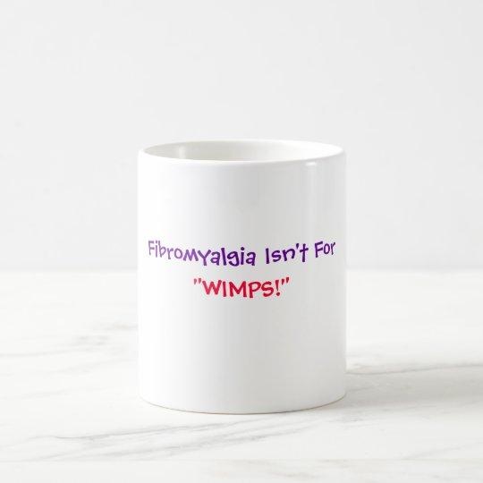 """Fibromyalgia Isn't For, """"WIMPS!""""-Mug Coffee Mug"""