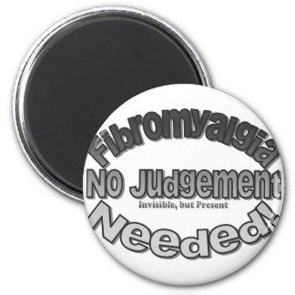 Fibromyalgia No Judgement Needed! 6 Cm Round Magnet