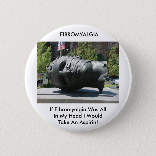 FIBROMYALGIA-TAKE ASPIRIN 6 CM ROUND BADGE