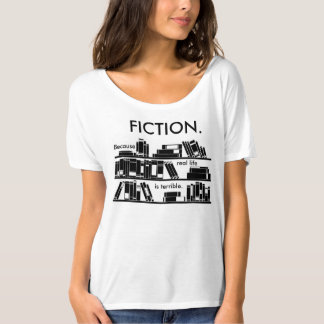 Fiction. Because real life is terrible. T-Shirt
