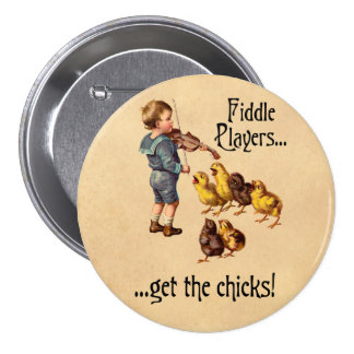Fiddle Players Get the Chicks Violin Music Pins
