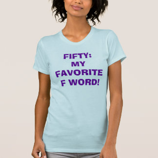 FIFTY: MY FAVORITE F WORD! T-Shirt