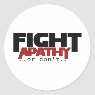 Fight Apathy or don't humor Round Stickers