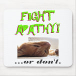 FIGHT APATHY! ...or don't. Mouse Mats