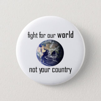 Fight for our world, not your country badge