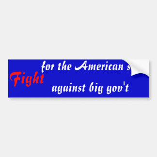 Fight for the American soul. Fight against big gov Bumper Sticker