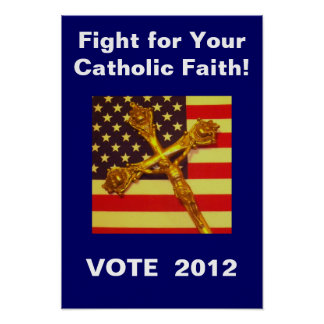 Fight for Your Catholic Faith Vote 2012 Poster