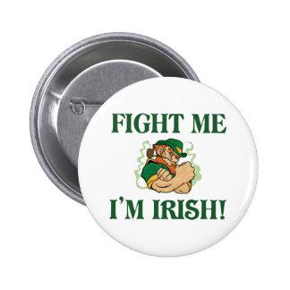Fight Me I m Irish Pinback Button