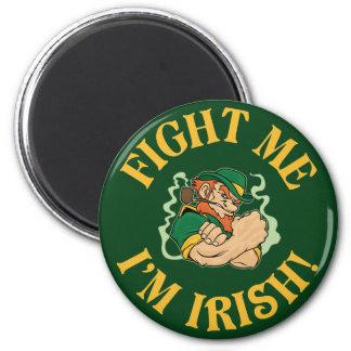 Fight Me I m Irish Fridge Magnets