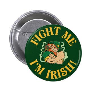 Fight Me I'm Irish Pinback Button