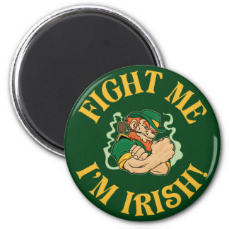 Fight Me I'm Irish Fridge Magnets