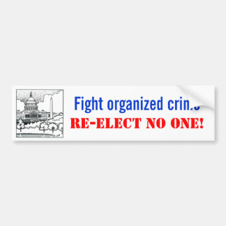 Fight organized crime, Re-elect no one Bumper Sticker