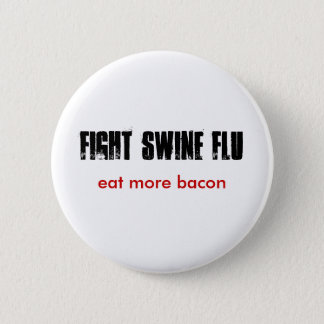 FIGHT SWINE FLU, eat more bacon 6 Cm Round Badge