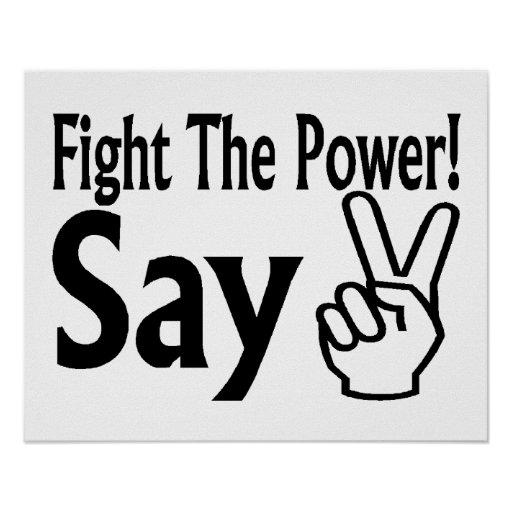 Fight The Power Say Peace Posters