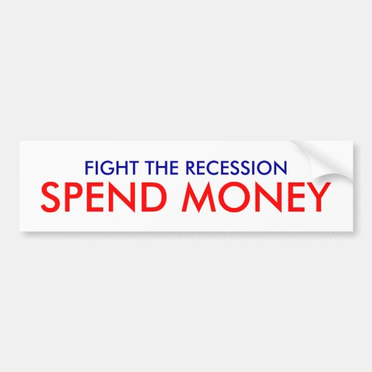 FIGHT THE RECESSION, SPEND MONEY BUMPER STICKER