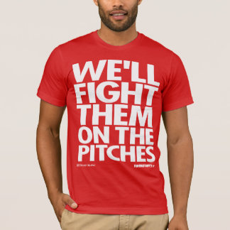 Fight Them on the Pitches T-Shirt