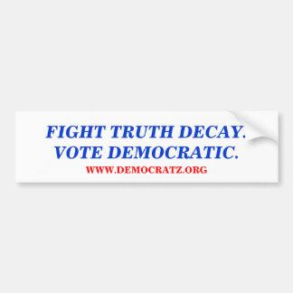 FIGHT TRUTH DECAY.VOTE DEMOCRATIC. BUMPER STICKER