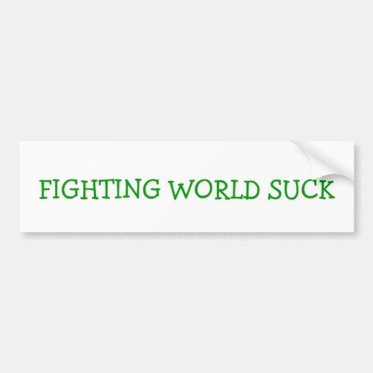 FIGHTING WORLD SUCK BUMPER STICKER