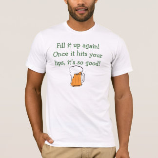 Fill it up again! Once it hits your lips,... T-Shirt