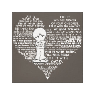 Fill Your Heart-Dark Brown/White Letters Stretched Canvas Prints