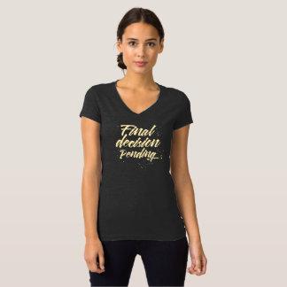 Final Decision Pending T-Shirt