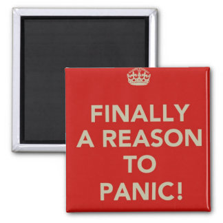 Finally a reason to panic square magnet