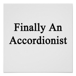 Finally An Accordionist Posters