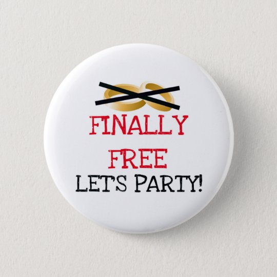 Finally Free Let's Party 6 Cm Round Badge