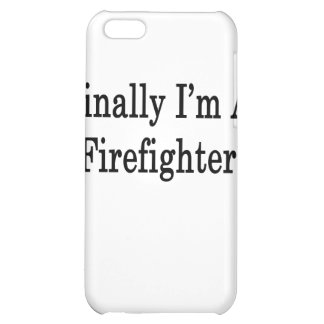 Finally I'm A Firefighter iPhone 5C Covers