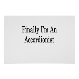 Finally I'm An Accordionist Posters
