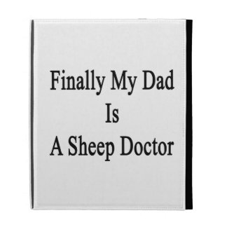 Finally My Dad Is A Sheep Doctor iPad Case