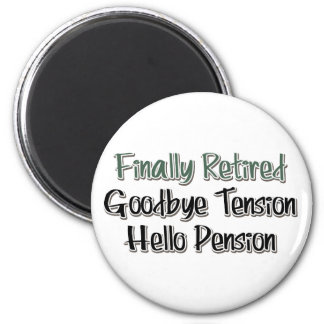 Finally Retired:  Goodbye Tension, Hello Pension 6 Cm Round Magnet