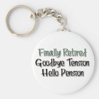 Finally Retired:  Goodbye Tension, Hello Pension Basic Round Button Key Ring