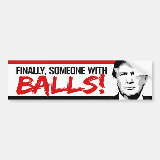 Finally Someone with Balls - Trump 2016 -.png