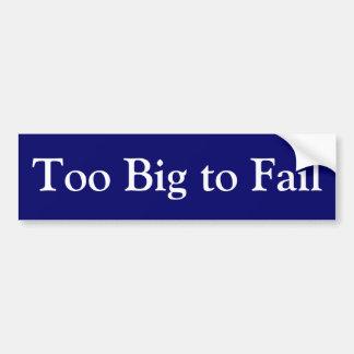 Financial Crisis Bumper Sticker: Too Big to Fail Car Bumper Sticker