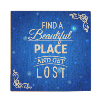 Find A Beautiful Place And Get Lost Wood Coaster