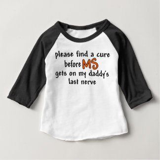 Find A Cure Before MS Gets On Daddy's Last Nerve Baby T-Shirt