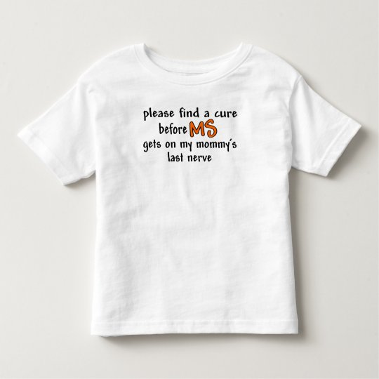Find A Cure Before MS Gets On Mummy's Last Nerve Toddler T-Shirt