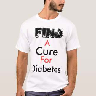 Find, A, Cure, For, Diabetes T-Shirt