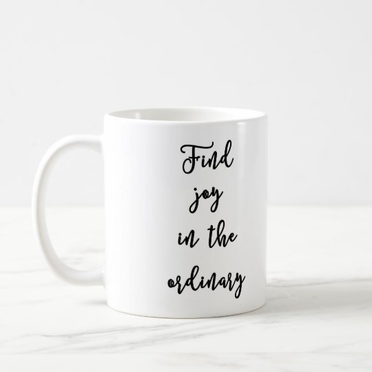 Find joy in the ordinary Mug