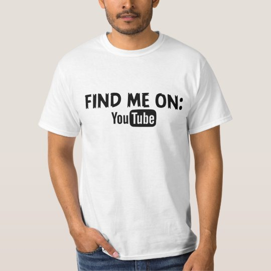 Find me on YouTube T-Shirt