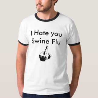 finger, I Hate you Swine Flu T-Shirt