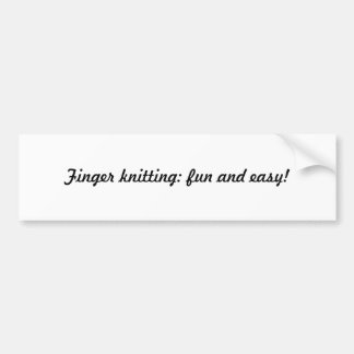 Finger Knitting: Fun and Easy! Bumper Sticker