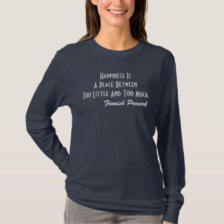 Finnish Proverb T-Shirt Happiness Is A Place Btwn