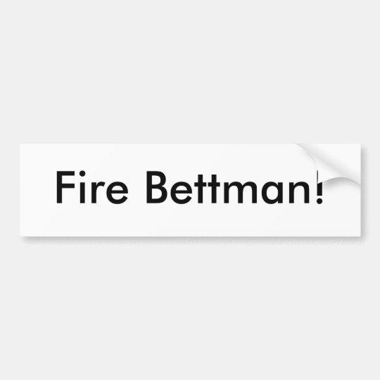 Fire Bettman! Bumper Sticker